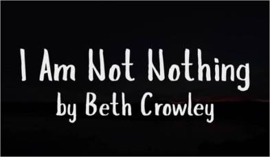 I Am Not Nothing Beth Crowley