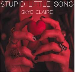 skye claire stupid little song